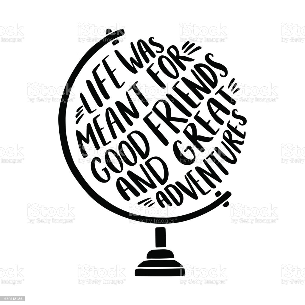 Hand drawn inspirational illustration with tglobe and 'Life was meant for good friends and great adventures' lettering. vector art illustration