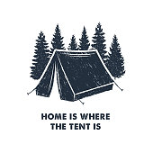 Hand drawn inspirational label with pine trees and camping tent textured vector illustrations and 'Home is where the tent is' lettering.