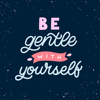Hand drawn lettering card. The inscription: Be gentle with yourself. Perfect design for greeting cards, posters, T-shirts, banners, print invitations. Self care concept.