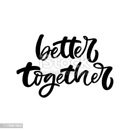 istock Hand drawn lettering card. The inscription: Better together.Perfect design for greeting cards, posters, T-shirts, banners, print invitations. 1175981803