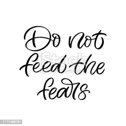 Hand drawn lettering card. The inscription: Do not feed the fears. Perfect design for greeting cards, posters, T-shirts, banners, print invitations.