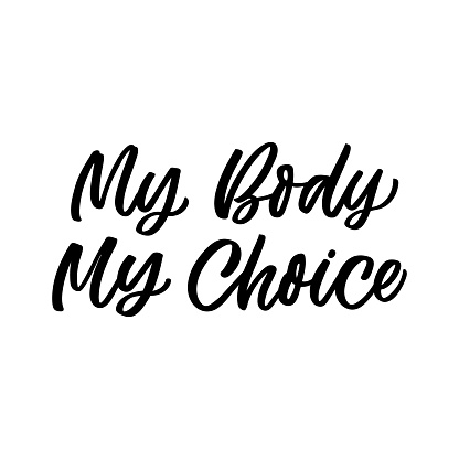 Hand drawn lettering card. The inscription: My body my choice. Perfect design for greeting cards, posters, T-shirts, banners, print invitations.