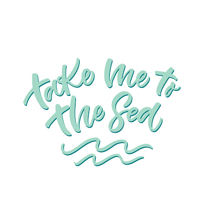 Hand drawn lettering card. The inscription: Take me to the sea. Perfect design for greeting cards, posters, T-shirts, banners, print invitations.