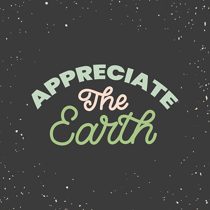 Hand drawn lettering funny quote. The inscription: Appreciate the Earth. Perfect design for greeting cards, posters, T-shirts, banners, print invitations.Monoline style.