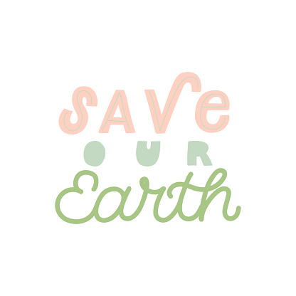 Hand drawn lettering funny quote. The inscription: Save our earth. Perfect design for greeting cards, posters, T-shirts, banners, print invitations.