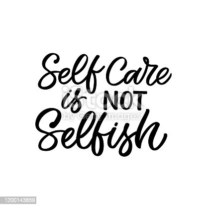 Hand drawn lettering funny quote. The inscription: Self care is not selfish. Perfect design for greeting cards, posters, T-shirts, banners, print invitations. Self care concept.