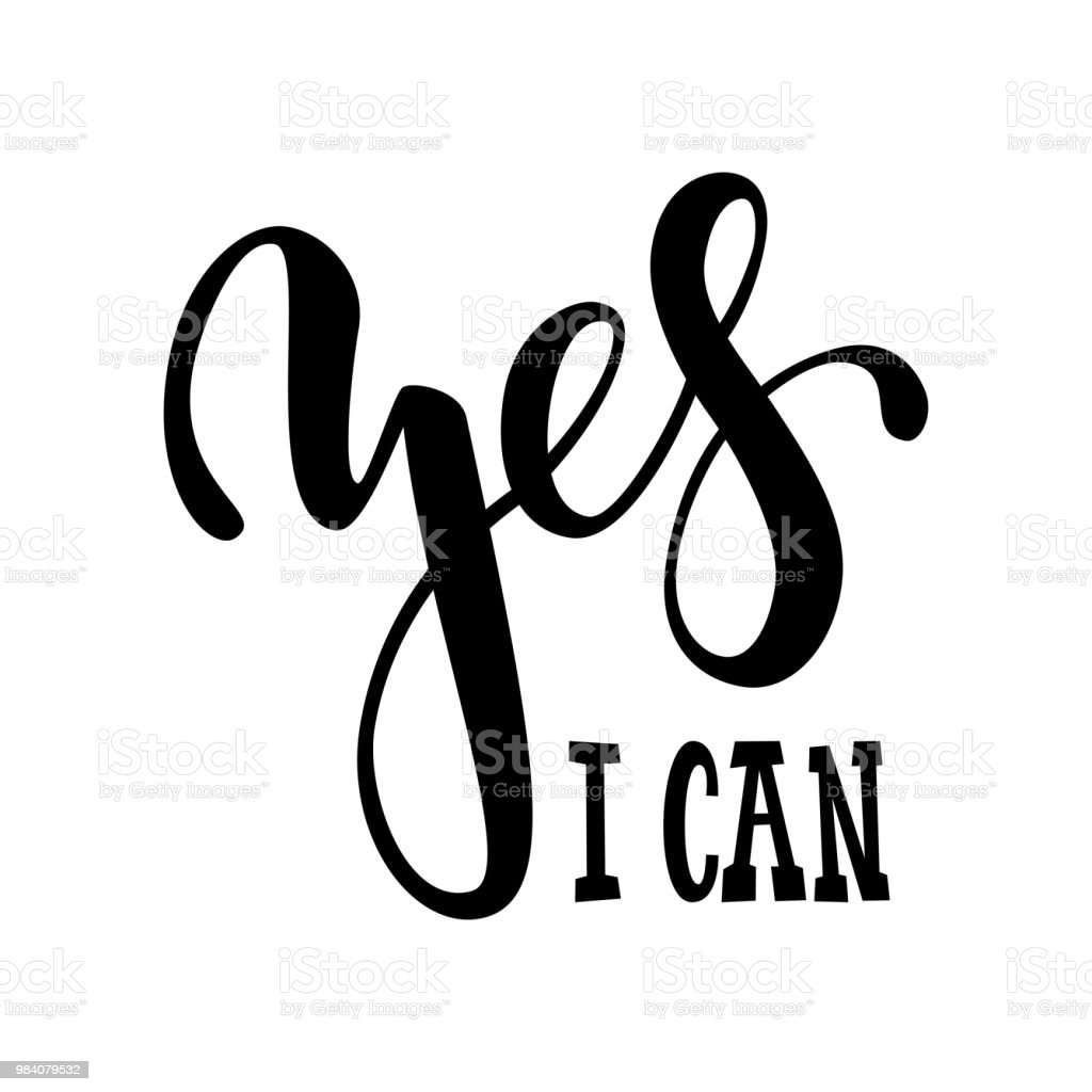 Hand Drawn Lettering Of A Phrase Yes I Can Inspirational And