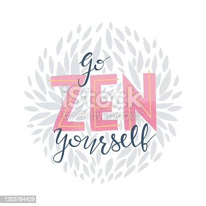 istock Hand drawn lettering quote: go zen yourself. Design elements and motivation quote. Vector yoga print - great for posters, clothes, mats, bags and yoga studio. 1203784429