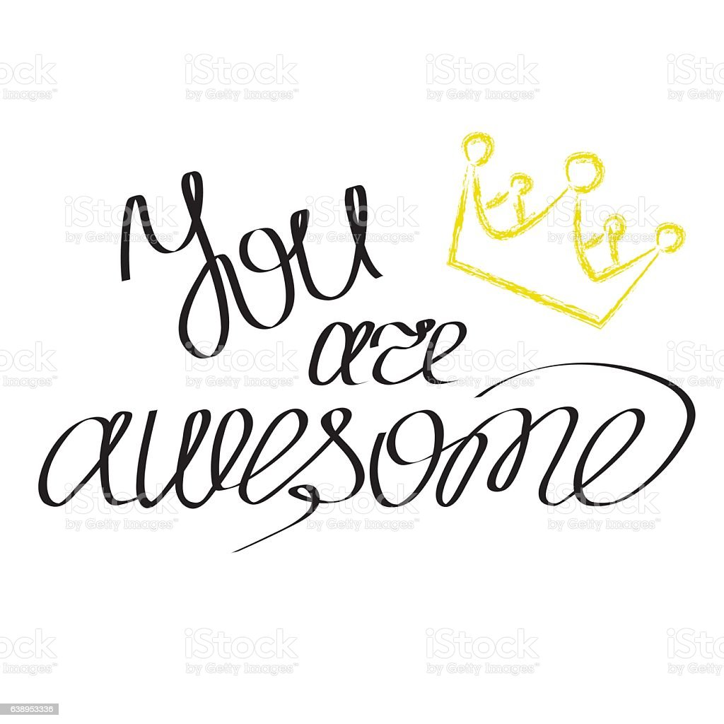 Hand Drawn Lettering You Are Awesome With Crown stock vector art