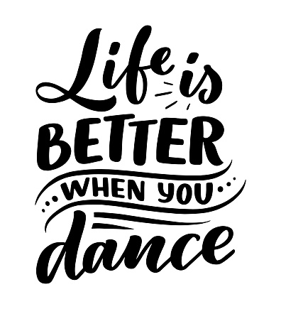 Hand drawn phrase about dance for print, logo and poster design. Lettering quote and creative concept. Vector