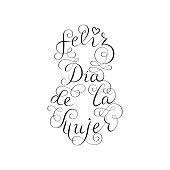 Hand drawn Spanish lettering. Happy Women's Day. Black ink calligraphy on white background. 8 shape. Used for greeting card, poster design. Feliz dia de la mujer.