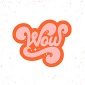 Hand drawn vintage lettering quote. The inscription: Wow. Perfect design for greeting cards, posters, T-shirts, banners, print invitations. 70s style.