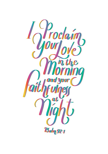 Hand Lettered I Proclaim Your Love In The Morning And Your Faithfulness at Night.