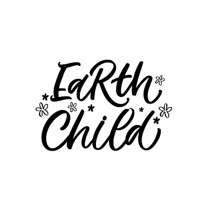 Hand lettered quote. The inscription: Earth child. Perfect design for greeting cards, posters, T-shirts, banners, print invitations.