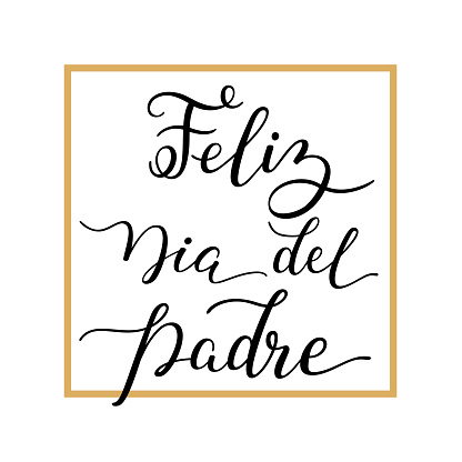 Hand lettering Happy Father's Day with frame in Spanish: Feliz Dia del Padre. Template for cards, posters, prints.