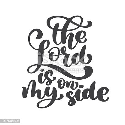 Hand lettering The Lord is on my side. Biblical background. New Testament. Christian verse, Vector illustration isolated on white background.