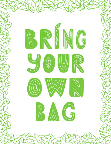Hand lettering with the words Bring your own bag. Color vector illustration of a frame of leaves. Hand drawn phrase isolated on white. Print for bags design. Text for shopping bag. Zero waste concept