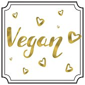 Hand written vegan gold lettering design made in vector with border and hearts