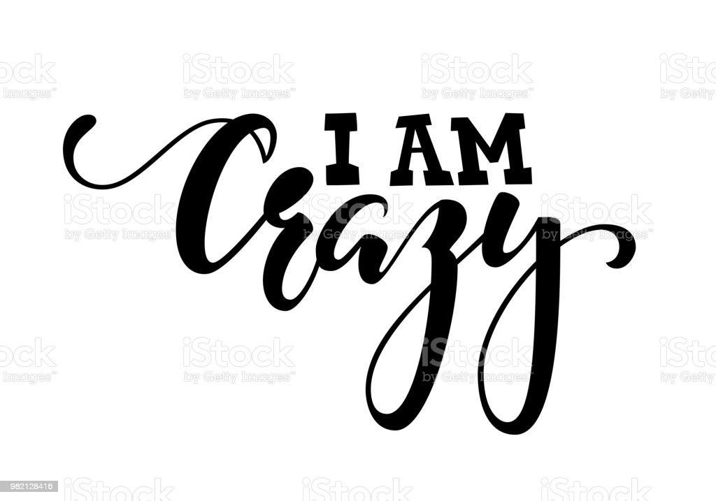 Handdrawn Lettering Of A Phrase I Am Crazy Inspirational And