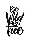 Vector illustration: Handwritten brush type lettering of Be Wild and Free on white background. T shirt design