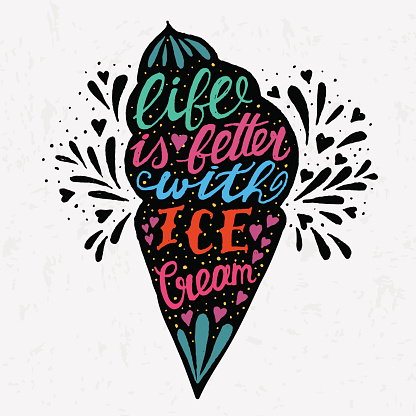 Handwritten quote about Ice Cream. Life is better with ice cream.