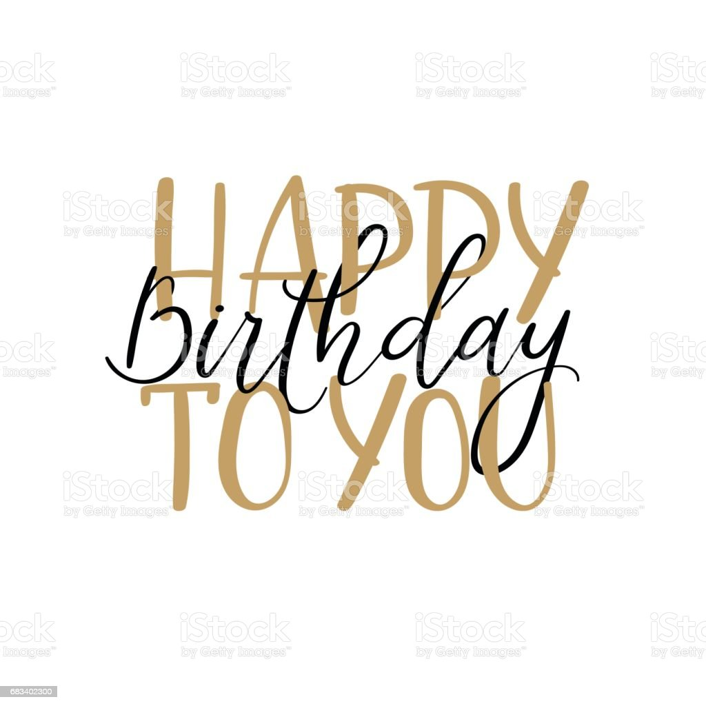 Happy birthday to you. Hand lettering greeting card, modern calligraphy vector art illustration