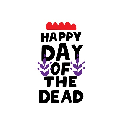 Happy Day of the Dead. Dia de los muertos quote. All soul day, mexicano tradicional festive family holiday. Remembering. Spanish ethnic carnival. Hand lettering.