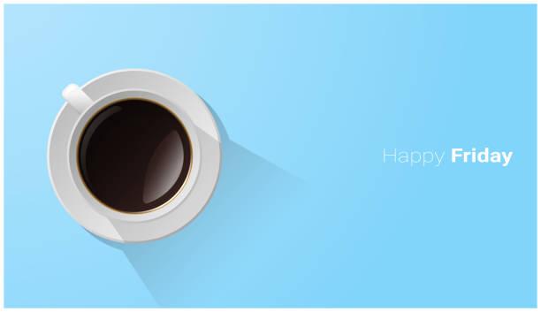 ilustrações de stock, clip art, desenhos animados e ícones de happy friday with top view of a cup of coffee on blue background , vector , illustration - pausa para café