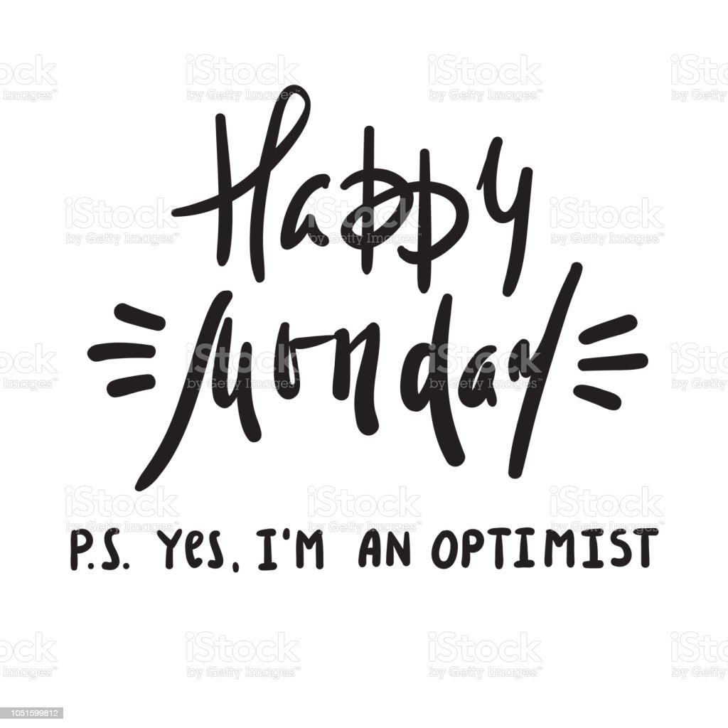 happy monday ps yes i am optimist inspire and motivational quote