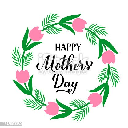 istock Happy Mother's Day calligraphy lettering. Wreath of leaves, branches and flowers. Mothers day typography poster. Easy to edit vector template for party invitations, greeting cards, etc 1313953380