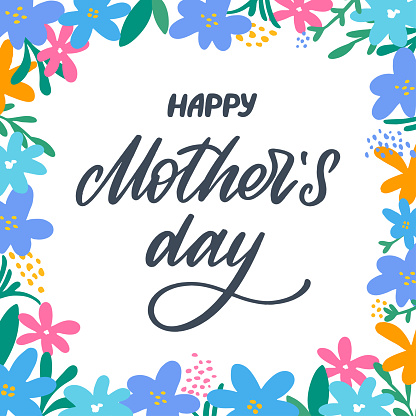 Happy Mother's day greeting card with flowers background. Lettering with flowers frame. Hand-made lettering sign for cards, prints, posters, banner, badge, sticker, design element. Hand drawn vector