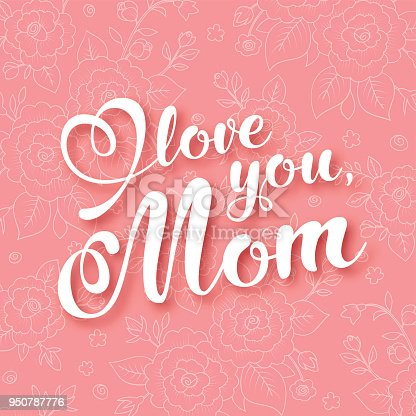 Mothers day greeting card with handwritten text on floral background. Vector Illustration