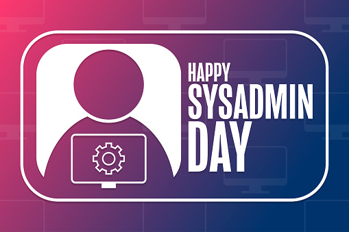 Happy National System Administrator - Sysadmin Appreciation Day. Holiday concept. Template for background, banner, card, poster with text inscription. Vector EPS10 illustration.