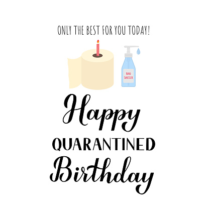 Happy quarantined birthday funny greeting card with toilet paper and hand sanitizer. Coronavirus COVID-19 isolation typography poster. Vector template for banner, flyer, sticker, t-shirt, postcard.