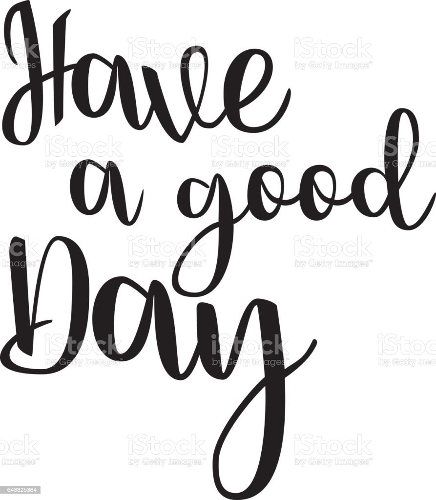 have a good day inspiration quotes lettering calligraphy graphic rh istockphoto com clipart have a good day have a good day clip art free
