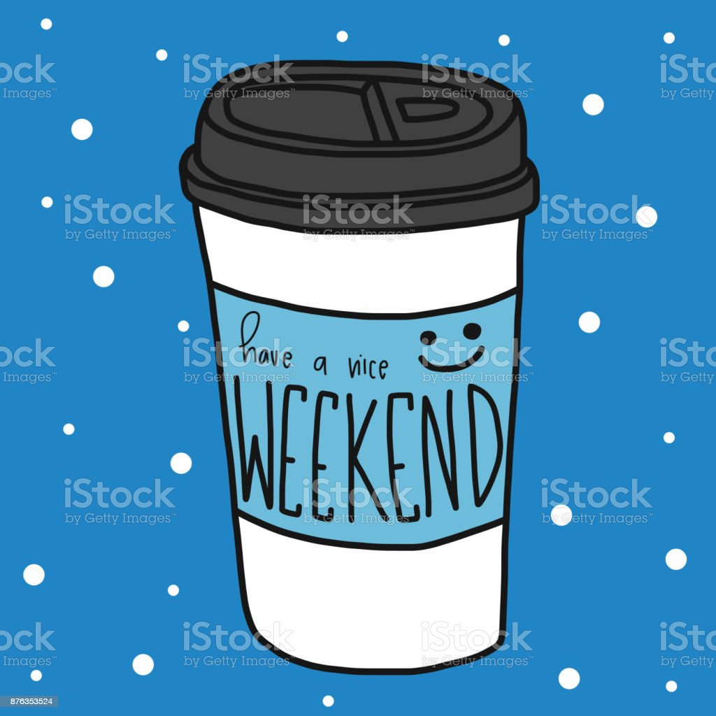 Have A Nice Weekend Word And Take Away Cup Cartoon Stock Vector Art