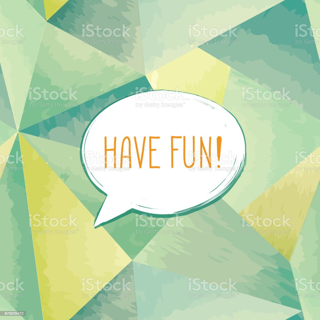 Have fun lettering Speech bubble. Funny sign. Party invitation. vector art illustration