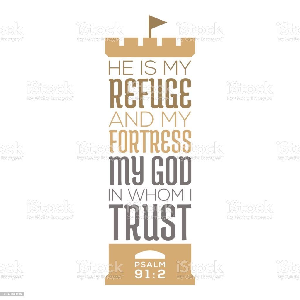 He Is My Refuge And My Fortress My God In Whom I Trust Bible