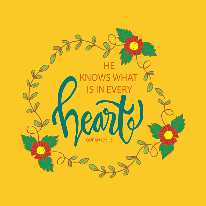 He knows what is in every heart. Islamic quran quotes.