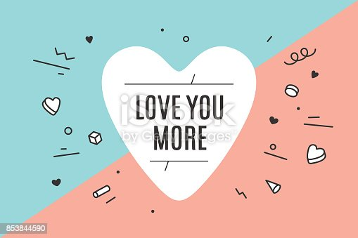 Heart icon with text Love You More. Hand drawn design for banner or poster for Valentine Day, Lovers Day and love theme. Flat graphic with explosion symbols in trendy style. Vector Illustration