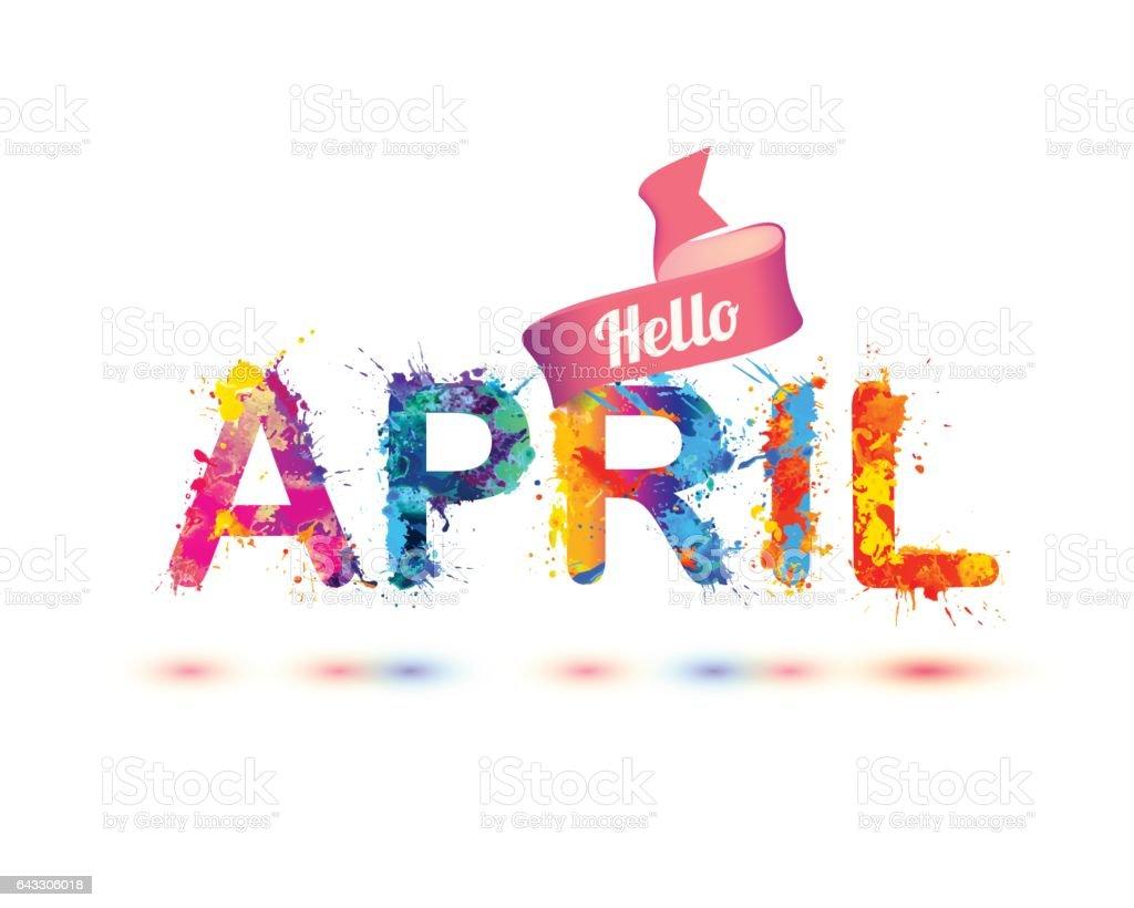 Hello april. Splash paint letters vector art illustration