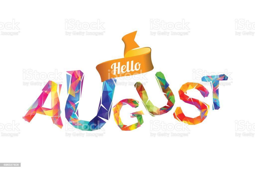 Hello august. Triangular letters vector art illustration