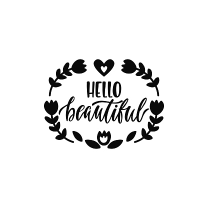 Hello beautiful. Inspirational printable quote with flower. Vector hand drawn phrase
