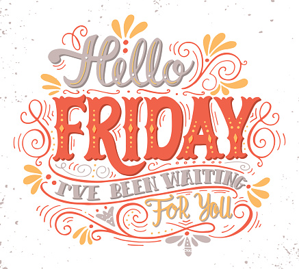 Hello friday. I've been waiting for you. Hand drawn quote.