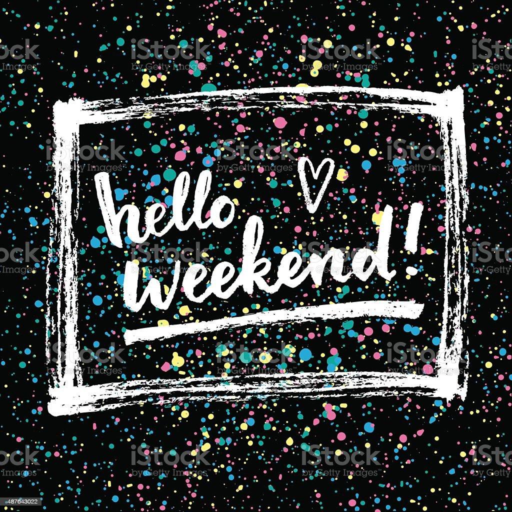Hello weekend!  Creative calligraphic card. vector art illustration