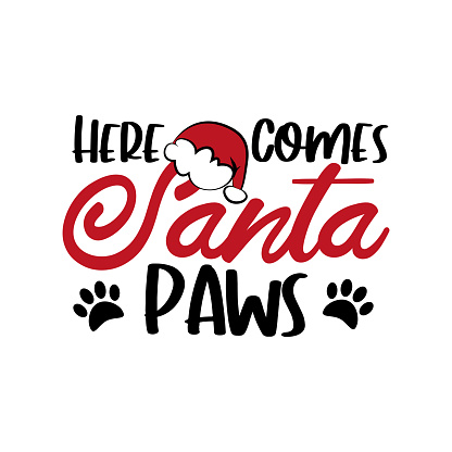 Here Comes Santa Paws - Cute Christmas text with paw print.