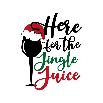 Here for the jingle juice- funny Christmas text, with glass and Santa's cap.