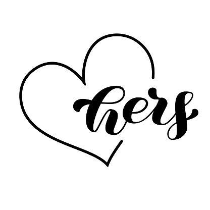 Hers brush lettering in heart frame. Romantic word for couple shirts. Wedding design. Vector stock illustration