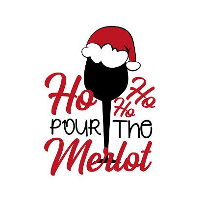 Ho ho ho pour the merlot - funny Christmas text, with glass silhouette.