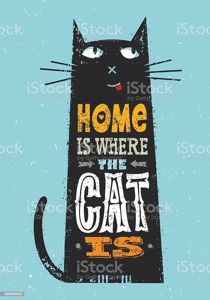 Home Is Where The Cat Is. Whimsical Quote Concept vector art illustration